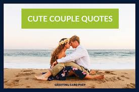 40 Cute Couple Quotes For The Perfect Pair Greeting Card Poet New Quotes For Couples