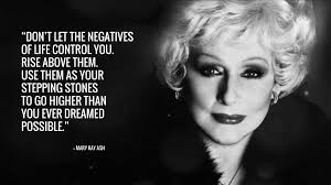 Mary Kay Quotes Cool Don't Let The Negatives Of Life Legends Quotes