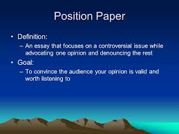 writing a position paper position paper definition an essay  2 position paper definition an essay that focuses on a controversial issue while advocating one opinion and denouncing the rest goal to convince the