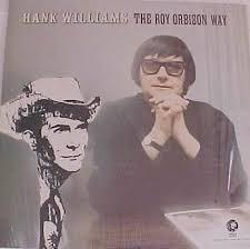 <b>Roy Orbison</b> - <b>Hank</b> Williams The Roy Orbison Way | Discogs