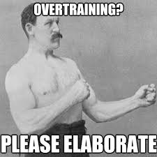 Overtraining? Please elaborate - overly manly man - quickmeme via Relatably.com