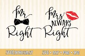 Download your free svg cut file and create your personal diy project with these beautiful wedding quotes : Mr Right Mrs Always Right Svg Cut File 295147 Svgs Design Bundles