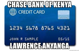 Check spelling or type a new query. Chase Bank Of Kenya Lawrence Anyanga Fake Credit Card Meme Generator