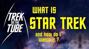 star trek what is it how do i watch it star trek what is it how do i watch it