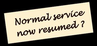 Resumed Interesting Normal Service Has Been Resumed