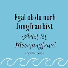 Egal Ob Du Noch Jungfrau Bist Ariel Ist Meerjungfrau Sprüche