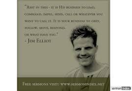 Jim Elliot Quotes 23 Wonderful Jim Elliot Quote Sermon Index