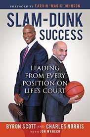 "Amazon.com: Slam-Dunk Success: Leading from Every Position on Life's Court  eBook: Scott, Byron, Norris, Charlie, Warech, Jon, Johnson, Earvin ""Magic"":  Kindle Store"