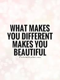 Different Quotes Best What Makes You Different Makes You Beautiful Picture Quotes My