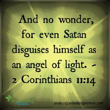 Satan Masquerades As Angel Of Light And No Wonder For Even Satan Disguises Himself As An Angel