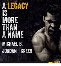 Creed Quotes Adorable A LEGACY MORE THAN A NAME MICHAEL B JORDAN CREED IfunnyCO Michael