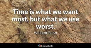 time is what we want most but what we use worst william penn
