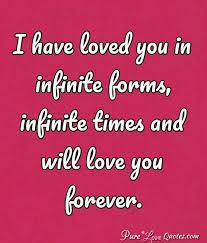 Love You Forever Quotes Impressive I Have Loved You In Infinite Forms Infinite Times And Will Love You