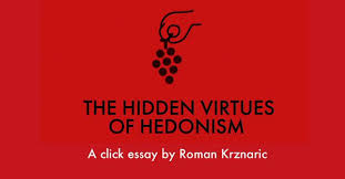 carpe diem r krznaric  have a quick of my new click essay the hidden virtues of hedonism based on my book carpe diem regained i hope you enjoy the pleasures of it