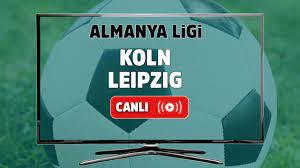 Köln – Leipzig Canlı maç izle - Live Haber