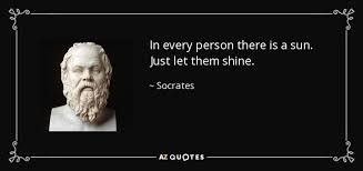 Socrates Quotes New Socrates Quote In Every Person There Is A Sun Just Let Them