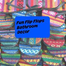 Flip Flop Bathroom Decor Fun Flip Flops Bathroom Decor For Spring And Summer 2017