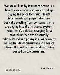 we are all hurt by insurance scams as health care consumers we all end