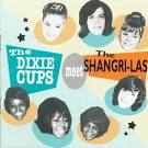 The Dixie Cups Meet the Shangri-Las