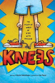 knees the mixed up world of a boy with dyslexia by vanita oelschlager ages 5 to special needs dyslexia