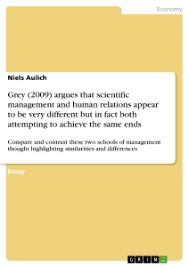 grey argues that scientific management and human relations  grey 2009 argues that scientific management and human relations appear to be very different but in fact both attempting to achieve the same ends