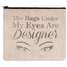 The Bags Under My Eyes Are Designer Makeup Travel Bag With Message The Bags Under My Eyes Are Designer