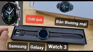Đập Hộp Trên Tay SAMSUNG Galaxy Watch 3. Bản Thương Mại. Review Đồng Hồ  Thông Minh Smartwatch. - YouTube
