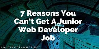 Senior Programmer Job Description Awesome 48 Reasons You Can't Get A Junior Web Developer Job Loud Programmer
