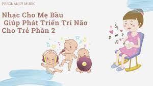 Nhạc Cho Bà Bầu Giúp Phát Triển Trí Não Cho Trẻ Phần 2 - YouTube