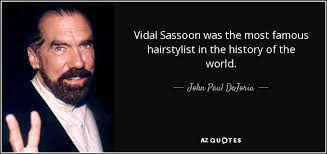 John Paul DeJoria Quote Vidal Sassoon Was The Most Famous Unique Most Famous Quotes In History