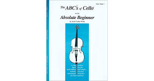 The ABCs of Cello for the Absolute Beginner: Cello, Book 1 by Janice Tucker  Rhoda