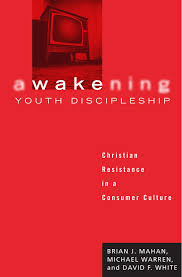 awakening youth discipleship christian resistance in a consumer awakening youth discipleship christian resistance in a consumer culture brian j mahan michael warren david f white 9781556351365 com books