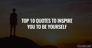 Self Inspirational Quotes Delectable The Top 48 Quotes To Inspire You To Be Yourself Goalcast