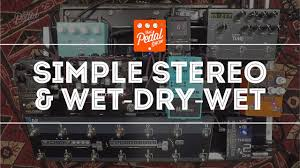 that pedal show thoughts on simple stereo wet dry wet rigs