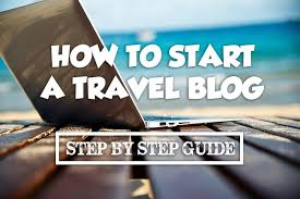 How To Start A Successful Travel Blog Easy Step By Step Guide
