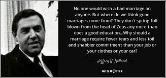 Marriage Quotes Gorgeous Jeffrey R Holland Quote No One Would Wish A Bad Marriage On Anyone