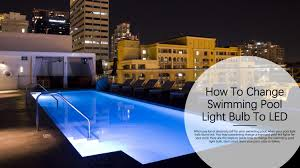 How To Change Light Bulb In Swimming Pool How To Change Swimming Pool Light Bulb To Led By Home Light