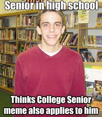 Senior in high school Thinks College Senior meme also applies to ... via Relatably.com