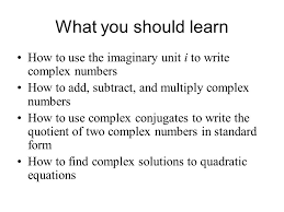 find complex solutions to quadratic equations what you should learn how to use the imaginary unit i to write complex numbers