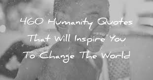 Quotes About Humanity Mesmerizing 48 Humanity Quotes That Will Inspire You To Change The World