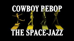 「type of jazz in cowboy bebop」の画像検索結果