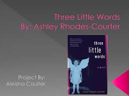 PPT - Three Little Words By: Ashley Rhodes-Courter PowerPoint Presentation  - ID:6184408