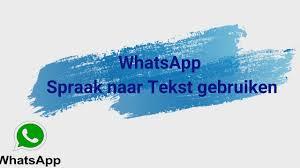 gesproken tekst omzetten in geschreven tekst whatsapp