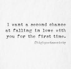 Second Love Quotes Delectable I Want A Second Chance At Falling In Love With You For The First Time