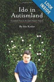 next book on my list ido in autismland climbing out of autism s silent prison ido kedar