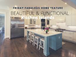 Functional Kitchen Friday Fabulous Home Feature Beautiful Functional Kitchen