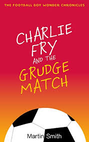 charlie fry and the grudge match the football boy wonder chronicles book 2