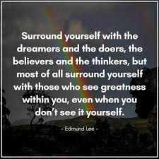Surround Yourself With The Dreamers And The Doers Best of Surround Yourself With The Dreamers And The Doers Pictures Photos