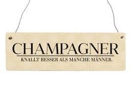 Holzschild Mit Spruch Champagner Knallt Besser Als Manche Männer