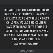 James Truslow Adams American Dream Quote Best of The Whole Of The American Dream Has Been Based On The Chance To Get